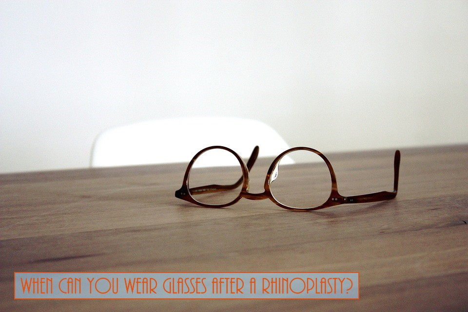 When Can You Wear Your Glasses After A Rhinoplasty
